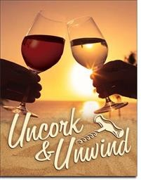 2276 UNCORK AND UNWIND TIN SIGN DSPRT
